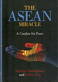 The ASEAN Miracle: A Catalyst for Peace - Kishore Mahbubani & Jeffrey Sng