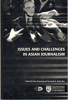 Critical Issues and Challenges in Asian Journalism - Hao Xiaoming & SK Datta-Ray