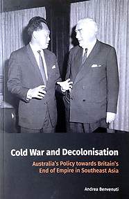 Cold War and Decolonisation: Australia's Policy Towards Britain's End of Empire