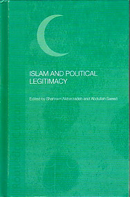 Islam and Political Legitimacy - Shahram Akbarzadeh and Abdullah Saeed (eds)