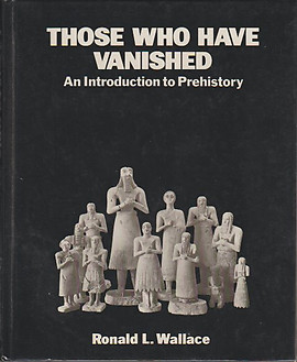 Those Who Have Vanished: An Introduction to Prehistory - Ronald L Wallace