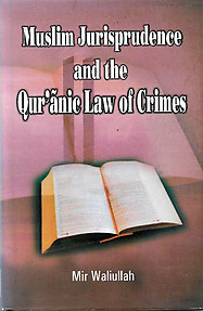 Muslim Jurisprudence and the Qur'anic Law of Crimes - Mir Waliullah