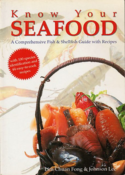 Know Your Seafood: A Comprehensive Fish & Shellfish Guide with Recipes - Lim Chuan Fong & Johnson Lee