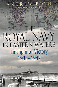 The Royal Navy in Eastern Waters:  Linchpin of Victory, 1935-1942 - Andrew Boyd