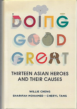 Doing Good Great: Thirteen Asian Heroes and Their Causes -  Willie Cheng, Sharifah Mohamed & Cheryl Tang