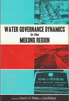 Water Governance Dynamics in the Mekong Region -  David JH Blake & Lisa Robins (eds)
