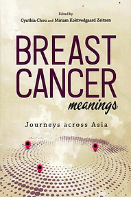 Breast Cancer: Meanings - Journeys Across Asia - Cynthia Chou & Miriam Koktvedgaard Zeitzen (eds)