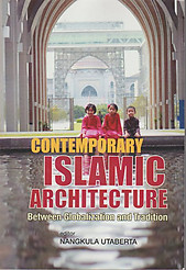 Contemporary Islamic Architecture - Nangkula Utaberta (ed)