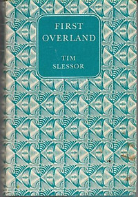 First Overland: The Story of the Oxford and Cambridge Far Eastern Expedition - Tim Slessor