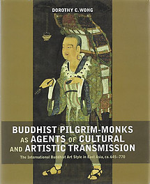 Buddhist Pilgrim-Monks as Agents of Cultural and Artistic Transmission: International Buddhist Art Style in East Asia, ca. 645-770 - Dorothy C Wong