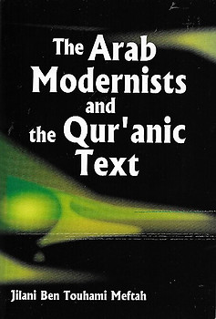 The Arab Modernists and the Qur'anic Text - Jilani Ben Touhami Meftah