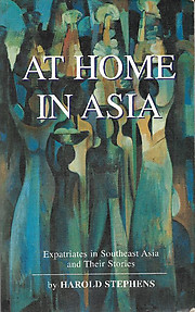 At Home in Asia: Expatriates in Southeast Asia and Their Stories - Harold Stephens