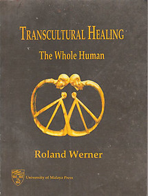 Transcultural Healing: The Whole Human : Healing Systems under the Influence of Abrahamic Religions, Eastern Religions and Beliefs, Paganism, New Religions, and Mixed Religious Forms - Roland Werner