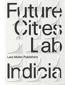 Future Cities Laboratory: Indicia 01 -0 Stephen Cairns & Devasiri Tunas (eds)