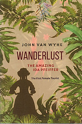 Wanderlust: The Amazing Ida Pfeiffer, The First Female Tourist - John van Wyhe