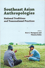 Southeast Asian Anthropologies: National Traditions and Transnational Practices - Eric C Thompson & Vineeta Sinha (eds)