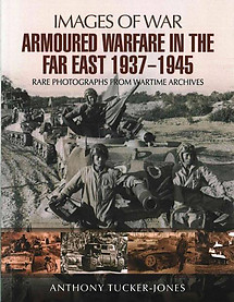 Armoured Warfare in the Far East 1937 - 1945  - Anthony Tucker-Jones