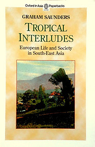 Tropical Interludes: European Life and Society in South-East Asia - Graham Saunders (ed)