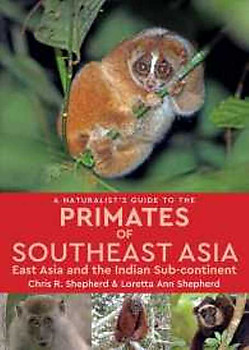 A Naturalist's Guide to the Primates of Southeast Asia, East Asia and the Indian Sub-continent - Chris & Loretta Shepherd
