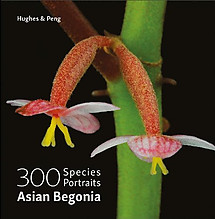 Asian Begonia: 300 Species Portraits -  Mark Hughes & Ching-I Peng