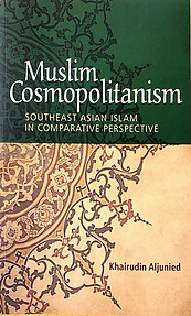 Muslim Cosmopolitanism: Southeast Asian Islam in Comparative Perspective - Khairudin Aljunied