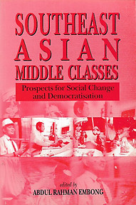 Southeast Asian Middle Classes: Prospects for Social Change and Democratisation - Abdul Rahman Embong (editor)