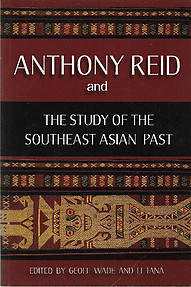 Anthony Reid and the Study of the Southeast Asian Past - Geoff  Wade & Li Tana (eds)