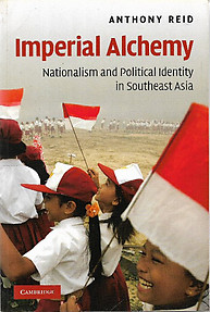 Imperial Alchemy: Nationalism and Ethnicity in the Making of South East Asia - Anthony Reid