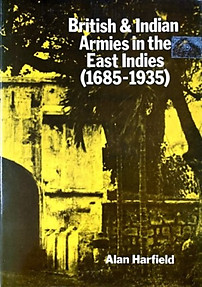 British & Indian Armies in the East Indies, 1685-1935 - Alan  Harfield