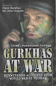 Gurkhas at War: Eyewitness Accounts from World War II to Iraq - J.P.Cross &  Buddhiman Gurung (eds)