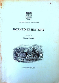 Borneo in History: A Catalogue of Books in the Borneo Collection of the University Library - Simon Francis