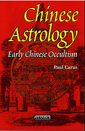 Chinese Astrology: Early Chinese Occultism - Paul Carus