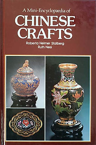 A Mini-Encyclopaedia of Chinese Crafts - Roberta Helmer Stalberg & Ruth Nesi