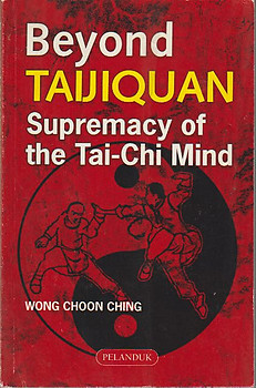 Beyond Taijiquan: Supremacy of the Tai-Chi Mind - Wong Choon Ching