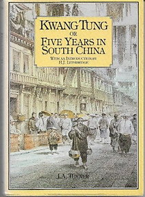 Kwang Tung or Five Years in South China - J.A. Turner