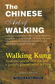 The Chinese Art of Walking - Walking Kung - Medicinal Exercise That was Once a Carefully Guarded Secret in China - Sheng Kung Yung