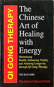 Qi Gong Therapy: The Chinese Art of Healing with Energy - Tzu Kuo Shih