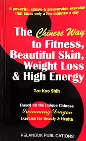 The Swimming Dragon: The Chinese Way to Fitness, Beautiful Skin, Weight Loss & High Energy - Tzu Kuo Shih