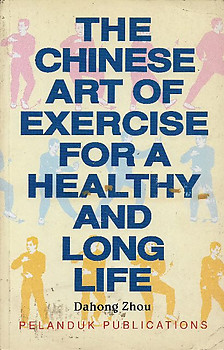 The Chinese Art of Exercise for a Healthy and Long Life - Dahong Zhou