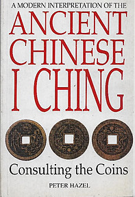 A Modern Interpretation of The Ancient Chinese I Ching: Consulting the Coins - Peter Hazel