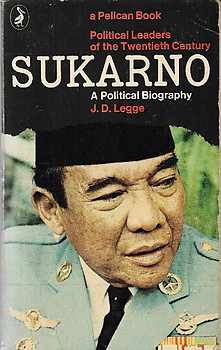 Sukarno A Political Biography - John David Legge