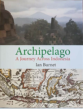 Archipelago: A Journey Across Indonesia - Ian Burnet