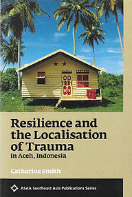 Resilience and the Localisation of Trauma in Aceh, Indonesia - Catherine Smith