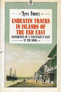 Unbeaten Tracks in Islands of the Far East: Experiences of a Naturalist's Wife in the 1880s - Anna Forbes