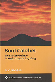 Soul Catcher: Java's Fiery Prince Mangkunagara I, 1726-95 - MC Ricklefs