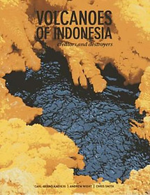 Volcanoes of Indonesia: Creators and Destroyers - Carl-Bernd Kaehling, Andrew Wight & Chris Smith