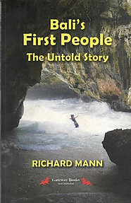 Bali's First People: The Untold Story - Richard Mann
