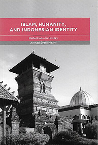 Islam, Humanity and Indonesian Identity: Reflections on History - Ahmad Syafii Maarif