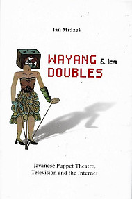 Wayang & Its Doubles: Javanese Puppet Theatre, Television and the Internet - Jan Mrázek