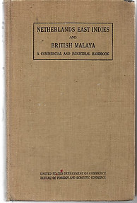 Netherlands East Indies and British Malaya: A Commercial and Industrial Handbook - John A Fowler